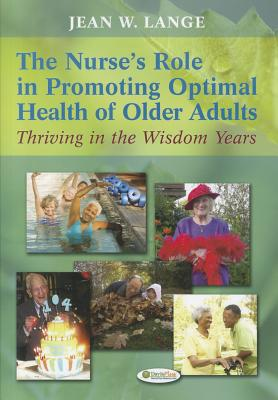 The Nurse+ås Role in Promoting Optimal Health of Older Adults Thriving in the Wisdom Years By Lange, Jean W., Ph.D.