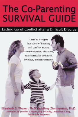 The Co-Parenting Survival Guide By Thayer, Elizabeth S., Ph.D./ Zimmerman, Jeffrey, Ph.D./ Davis, Jennifer E. (FRW)/ Moskowitz, Emily J. (FRW)